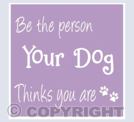 Be The Person your Dog ( Lavender)