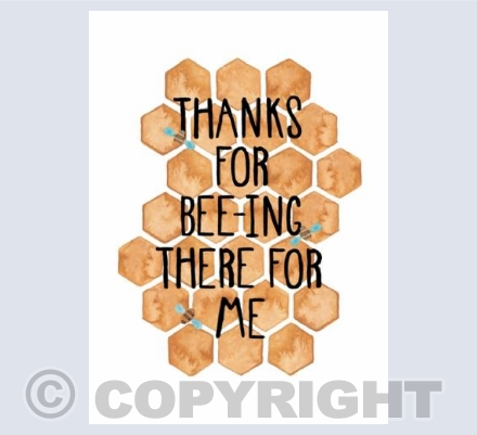 Thanks For Bee-ing There For Me!