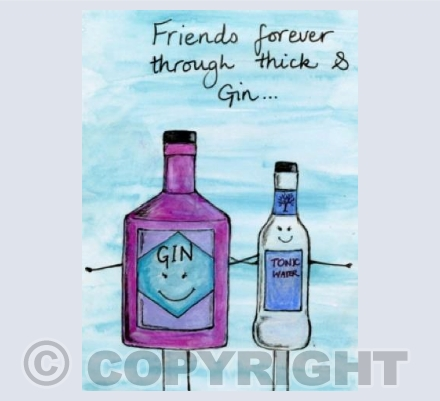 'Friends forever, through thick & Gin'